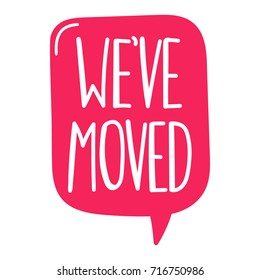 We've moved. Vector hand drawn speech bubble, lettering illustration on white background.