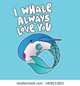 I whale always love you - funny vector text quotes and whale drawing. Lettering poster or t-shirt textile graphic design. / Cute fat girl mermaid character illustration in shell bikini top.