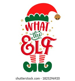 What the Elf (what the hell) - phrase for Christmas clothes or ugly sweaters. Hand drawn lettering for Xmas greetings cards, invitations. Good for t-shirt, mug, gift tag, printing press. Little Elf.
