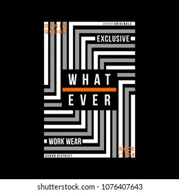 what ever typography graphic t shirt design,vector illustration artistic art
