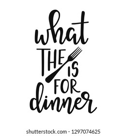 what the folk is for dinner Hand drawn typography poster. Conceptual handwritten phrase Home and Family T shirt hand lettered calligraphic design. Inspirational vector
