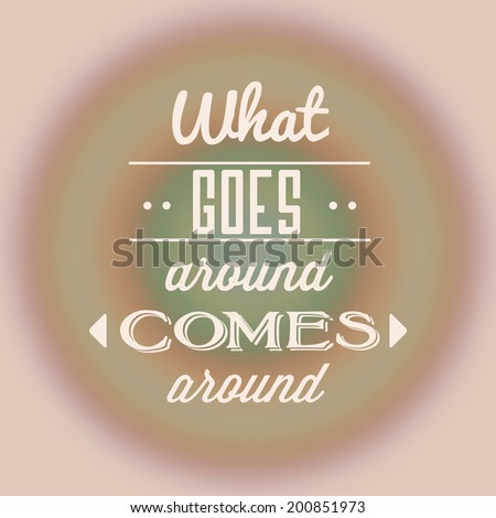 What Goes Around Comes Around Quote Stock Vector Royalty Free