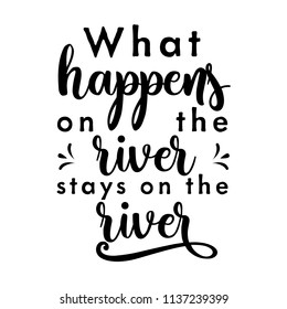 What Happens On The River Stays On The River. For that float trip on the river!  Fun design for personal use on tshirts and such.  Use in home vinyl cutting machines.