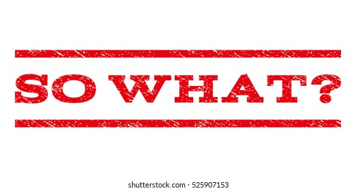 So What Question watermark stamp. Text caption between horizontal parallel lines with grunge design style. Rubber seal red stamp with dirty texture. Vector ink imprint on a white background.