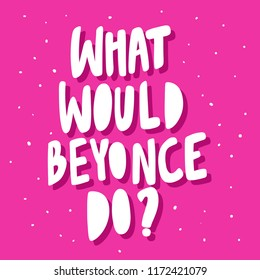 What would Beyonce do? Sticker for social media content. Vector hand drawn illustration design. Bubble pop art comic style poster, t shirt print, post card, video blog cover