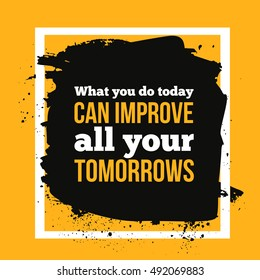 What you do today can improve all your tomorrows Motivational Poster Design for new day.