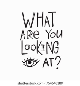 What are you looking at quote lettering. Calligraphy inspiration graphic design typography element. Hand written postcard. Cute simple vector sign.