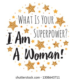 What Is Your Superpower? I Am A Woman. Hand drawn motivation, inspiration phrase. Isolated print.
