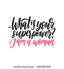 What Is Your Superpower? I Am A Woman hand lettering. Vector calligraphic illustration of feminist movement on white background.