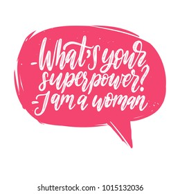 What Is Your Superpower? I Am A Woman hand lettering. International Women's Day poster. Vector calligraphic illustration of feminist movement in speech bubble.