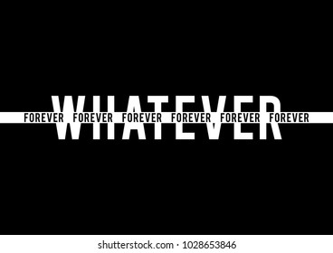 Whatever forever modern Fashion Slogan for T-shirt and apparels graphic vector Print.