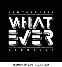 whatever, new york city, brooklyn, typography graphic design, for t-shirt prints, vector illustration