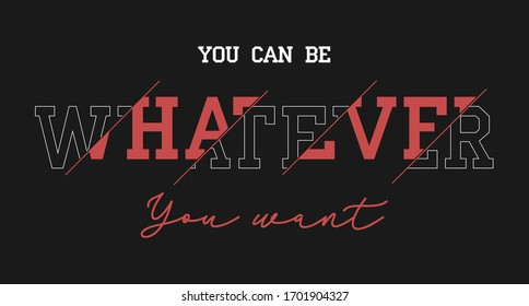 Whatever slogan for t-shirt design. Typography graphic for t shirt, apparel print. Vector illustration.