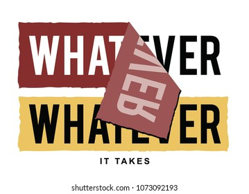 whatever it takes slogan, t shirt graphics, tee print design, vector.