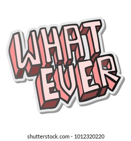WHATEVER word, pink sticker, vector illustration.