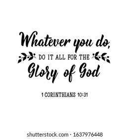 Whatever you do do it all for the glory of God. Lettering. Can be used for prints bags, t-shirts, posters, cards. calligraphy vector. Ink illustration