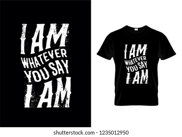 I Am Whatever You Say I Am Typography T Shirt Design 8a3b376f6