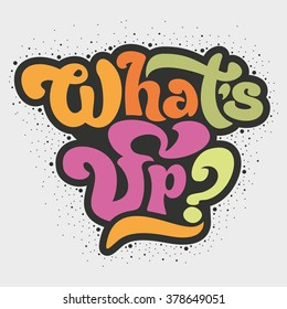 What's up - design element for sign, t-shirt, flyer, banner, poster. Vector art. Lettering collection.