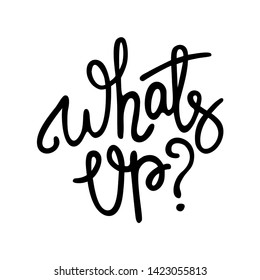 Whats up - hand drawn text. Trendy hand lettering. Calligraphy isolated quote in black ink. Vector illustration.