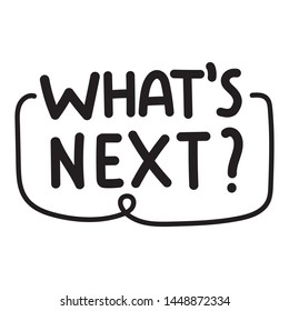 What's next? Vector hand drawn badge illustration on white background.