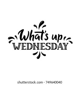 Whats up Wednesday. Days of the Week. Hand drawn lettering for Wednesday. Modern calligraphy sign. Cute template for a planner / journal / calendar. Typographic vector illustration.