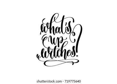 what's up witches hand lettering inscription quote to witch party on halloween holiday, black and white calligraphy vector illustration