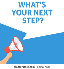 WHAT'S YOUR NEXT STEP? Announcement. Hand Holding Megaphone With Speech Bubble. Flat Illustration