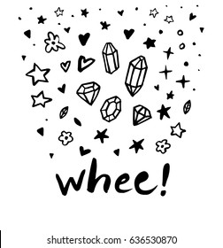 Whee! Text message. Funny doodle poster. Set collections. Amazing crystal, star, flower, heart, sparkle isolated. Vector hand drawn artwork. Black and white. Magical print