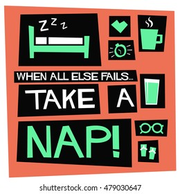 When All Else Fails, Take A Nap! (Flat Style Vector Illustration Quote Poster Design)