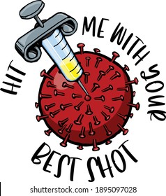 When it comes covid vaccination you can always hit me with your best shot.  This design features a syringe poking the coronavirus with the text hit me with your best shot.