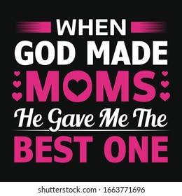 When God made moms he gave me the best one typography vector design template. For mother's day t-shirt and poster with quote. Mom tee.