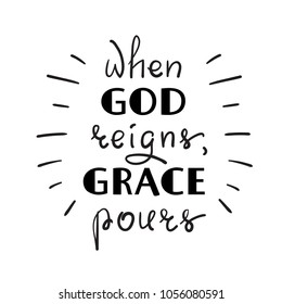When God reigns, Grace pours - motivational quote lettering, religious poster. Print for poster, prayer book, church leaflet, t-shirt, postcard, sticker. Simple cute vector