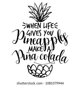 When life gives you pineapples, make a Pina Colada. - Vector illustration of hand drawn pineapple and phrase.