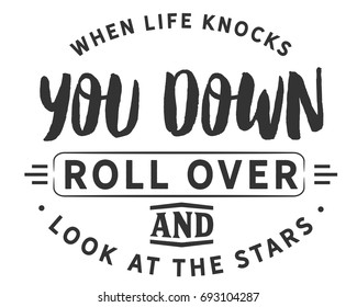 When life knocks you down,roll over and look at the stars.