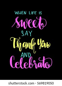 when life is sweet say thank you and celebrate. Hand Lettered Quote. Modern Calligraphy