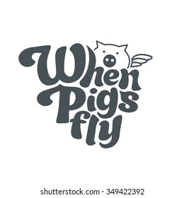 When pigs fly - perfect design element for t-shirt, flyer, banner, poster (on white background). Vector art. Lettering collection.