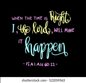 when the time is right, i, the Lord will make it happen. Hand drawn lettering. Bible verse. Modern Calligraphy. Christian Poster