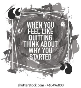 When you feel like quitting think about why you started / Motivational quote / Typography design