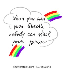 When you own your breath, nobody can steal your peace - handwritten motivational quote. Print for inspiring poster, t-shirt, bag, cups, greeting postcard, flyer, sticker, sweatshirt. Simple slogan