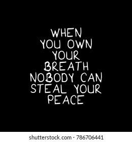 When you own your breath nobody can steal your peace / Inspirational quote about meditation yoga and inner peace / Vector illustration design