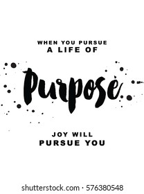 When you pursue a life of purpose, joy will pursue you motivational slogan typography poster design with ink splatters