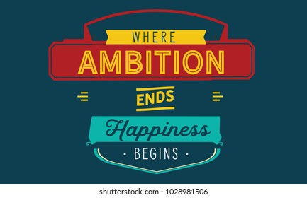 when ambition ends happiness begins Check this collection of 45 the best ambition quotes some of them has a  beautiful  when ambition ends, happiness begins thomas merton.