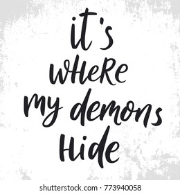 It is where my demons hide. Funny sarcasm quote. Hand drawn lettering script. Inspirational phrase about mood. Inspiring hand lettered quote for wall posters and mood board.