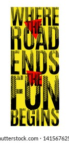 Where the road ends the fun begins. Grunge words from unique letters. Vertical vector illustration useful for poster, print and apparel design. Creative typography in yellow, red, white, black colors
