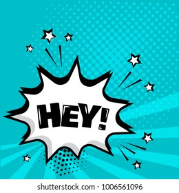 White comic bubble with HEY word on blue background. Comic sound effects in pop art style. Vector illustration.