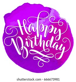 White lettering Happy Birthday with flourishes on purple watercolor spot. Isolated vector illustration. Handwritten modern calligraphy. Inscription for postcards, posters, prints, greeting cards.