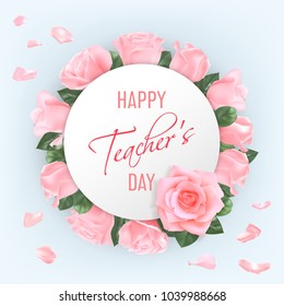 White round banner with pink photo realistic roses and petals with hand writing font text Happy Teacher's Day on a light background. Elegant luxury vector design.