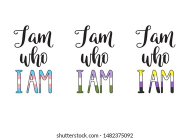 I am who I am hand lettering with colors of transgender, genderqueer and non-binary pride flags