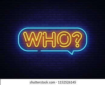 Who Neon Text Vector. Who neon sign, design template, modern trend design, night neon signboard, night bright advertising, light banner, light art. Vector illustration