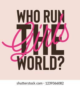 Who Run The World Girls Slogan for Tshirt Graphic Vector Print